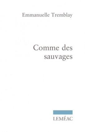 Comme des sauvages, d'Emmanuelle Tremblay... (IMAGE FOURNIE PAR LEMÉAC)