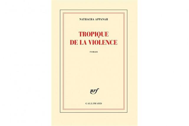 Tropique de la violence, de Nathacha Appanah... (Image fournie par Gallimard)