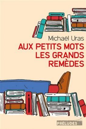 Aux petits mots les grands remèdes, de Michaël... (Image fournie par Préludes)