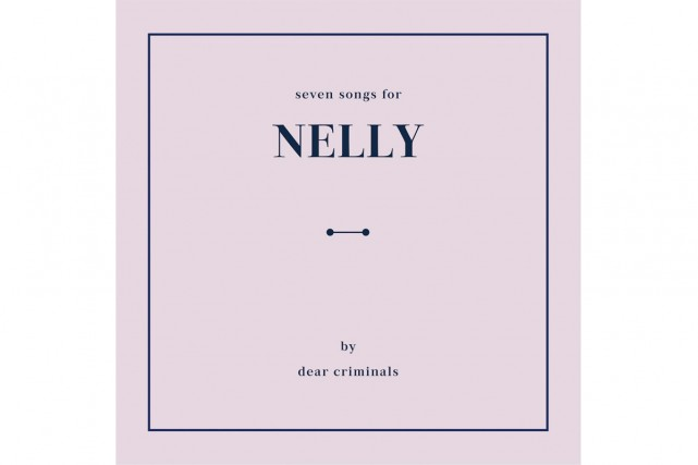Seven Songs for Nelly, de Dear Criminals... (Image fournie par Dear Criminals)