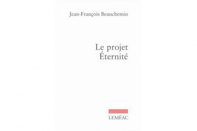 Le projet Éternité, de Jean-François Beauchemin... (Image fournie par Leméac)