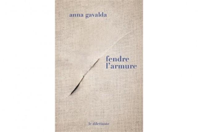 Fendre l'armure, d'Anna Gavalda... (Image fournie par Le dilettante)