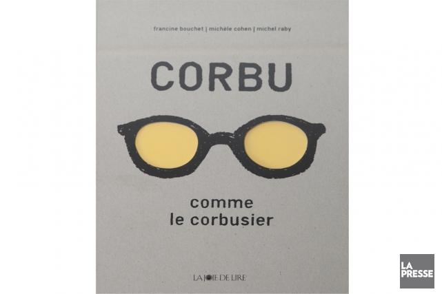 Corbu comme Le Corbusier(nouvelle édition) deFrancine Bouchet, Michèle... (Photo André Pichette, La Presse)