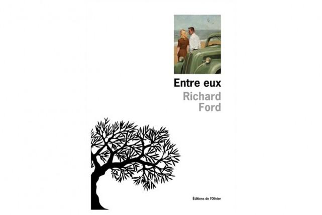 Entre eux, de Richard Ford... (Image fournie par les Éditions de l'Olivier)