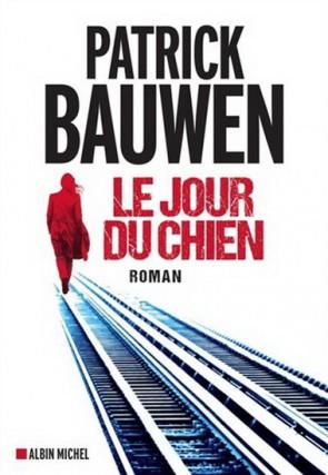 Le jour du chien, dePatrick Bauwen... (Image fournie par Albin Michel)