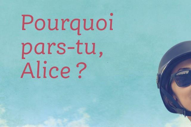 Pourquoi pars-tu, Alice?, le roman de Nathalie Roy.... (Photo fournie)