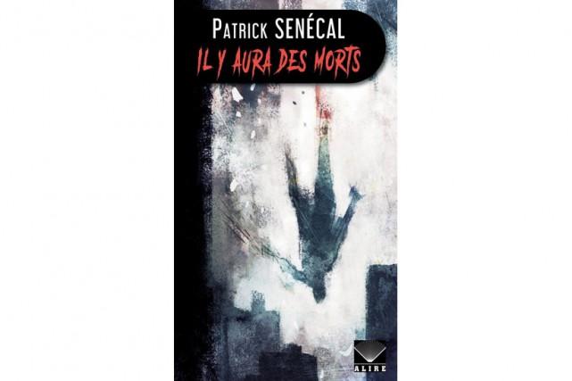 Il y aura des morts, de Patrick Senécal... (Image fournie par Alire)