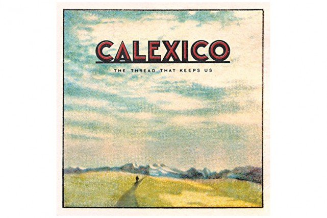 The Thread That Keeps Us, de Calexico... (Image fournie par Anti)