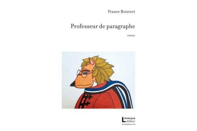Professeur de paragraphe, deFrance Boisvert... (Image fournie par Lévesque éditeur)