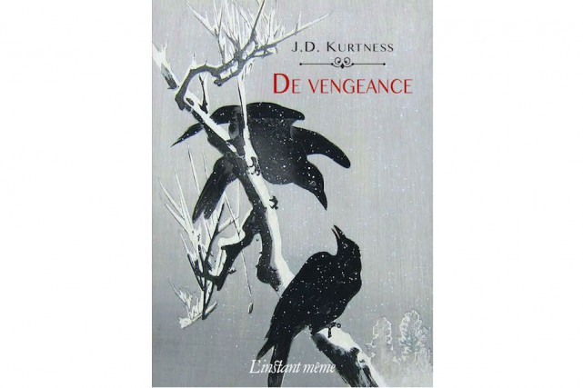 De vengeance,de J.D. Kurtness... (Image fournie par L'instant même)