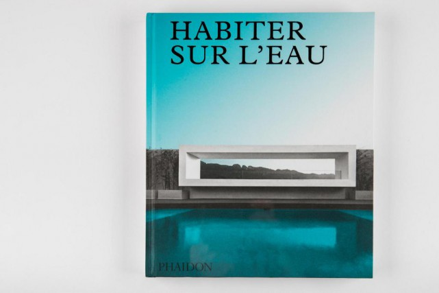 Habiter sur l'eau,Phaidon, 272 pages, 64,95$... (Photo Hugo-Sébastien Aubert, La Presse)