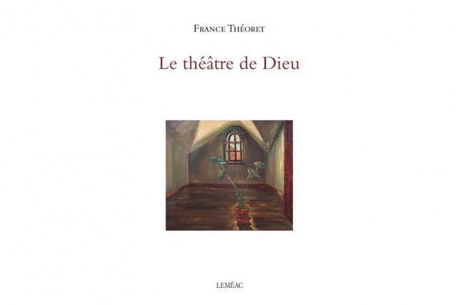 Le théâtre de Dieu... (Image fournie par Leméac)