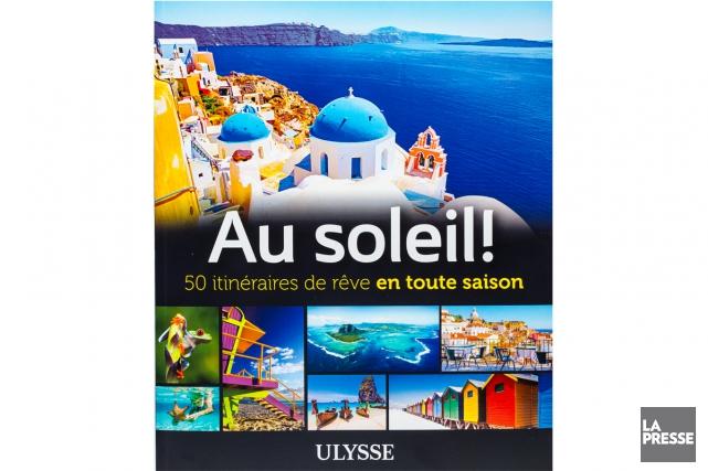 Au soleil! 50 itinéraires de rêve en toute... (Photo Edouard Plante-Fréchette, La Presse)