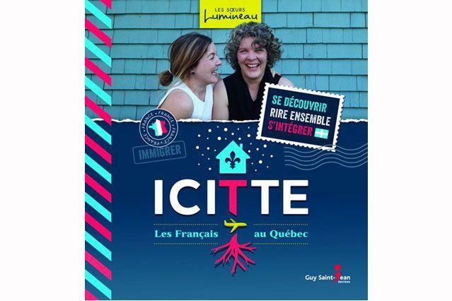 Icitte, Les Français au Québec, d'Irène et Marielle... (IMAGE FOURNIE PAR GUY SAINT-JEAN ÉDITEUR)