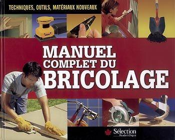 Le Manuel complet du bricolage, véritable best-seller de l'habitation,...