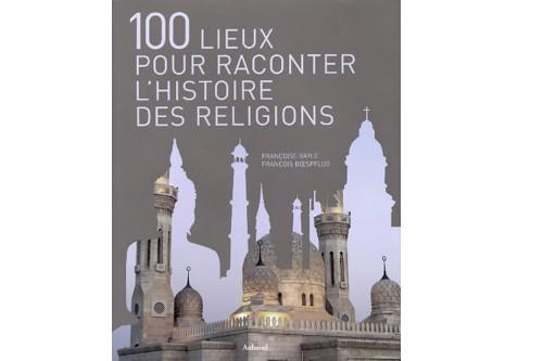 Le mont Sinaï. Les bouddhas de Bamiyan. Saint-Pierre de Rome. Les 106 mosquées...
