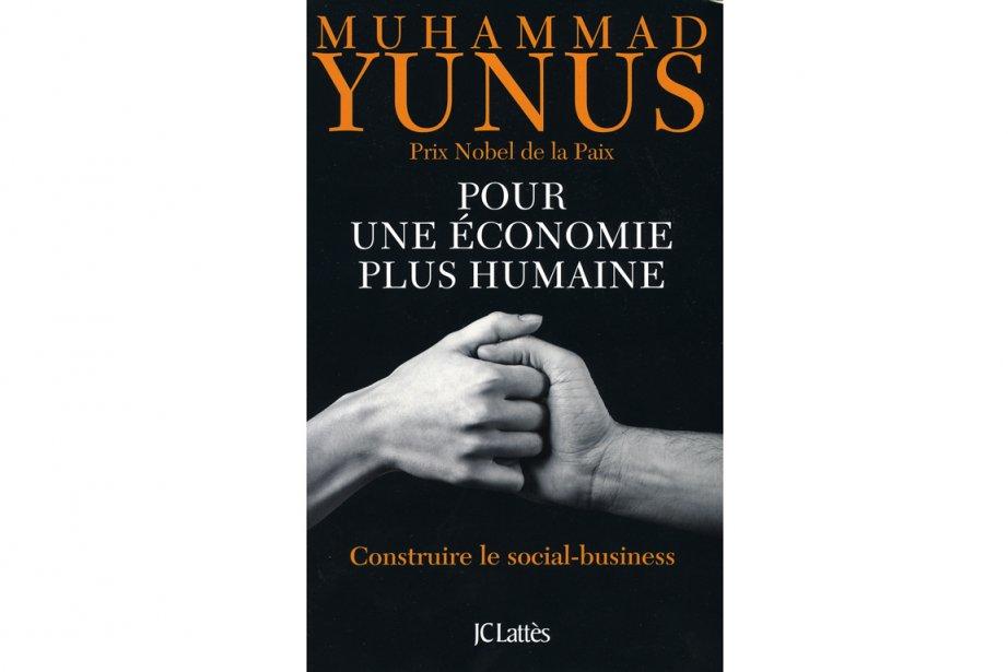 Muhammad Yunus.Pour une économie plus humaine. Contruire le...