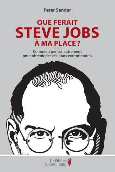 Que ferait Steve Jobs à ma place? de...