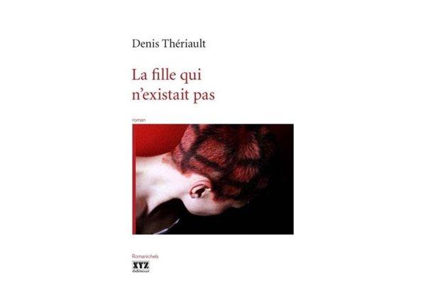 La fille qui n'existait pas, de Denis Thériault...