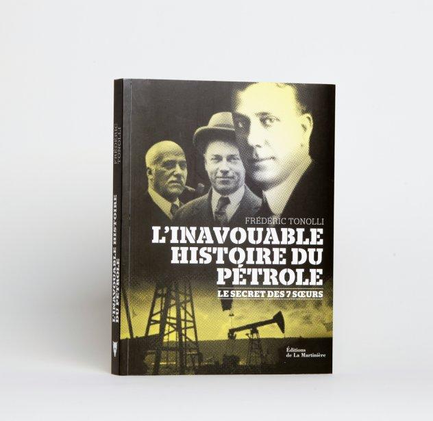 L?inavouable histoire du pétrole. Le secret des 7 s?urs, de Frédéric Tonolli. Éditions de la Martinière, 49,95?$. | 22 novembre 2012