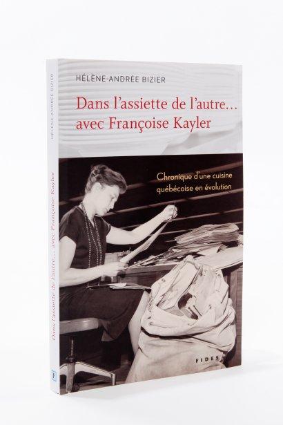Dans l?assiette de l?autre... avec Françoise Kayler, d?Hélène-Andrée Bizier. Fidès, 224 pages, 27,95?$. | 22 novembre 2012