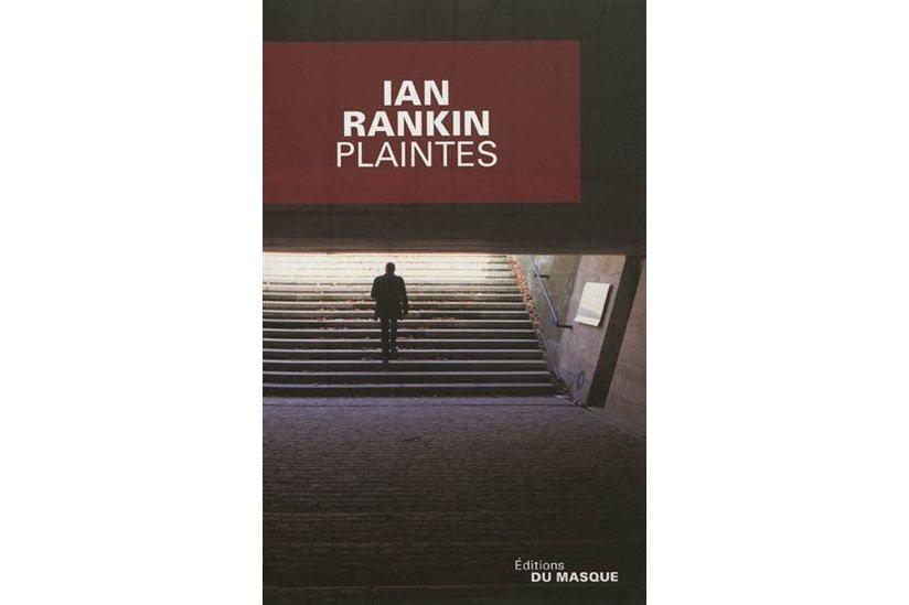 Avec Plaintes, Ian Rankin inaugure une nouvelle série policière  dont...