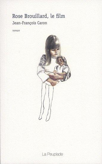 Rose Brouillard, le film, Jean-François Caron, La Peuplade ()