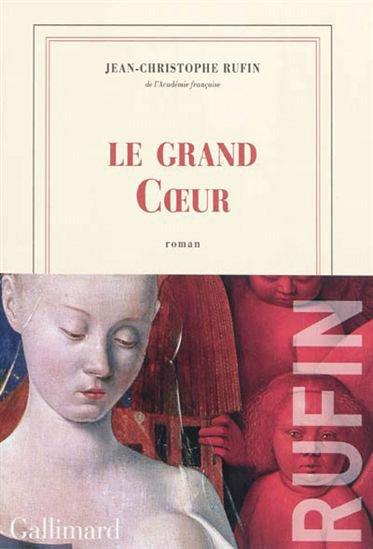 Le grand Coeur, Jean-Christophe Rufin, Gallimard ()