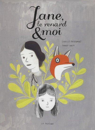 Jane, le renard et moi, Fanny Britt et Isabelle Arsenault, La Pastèque ()