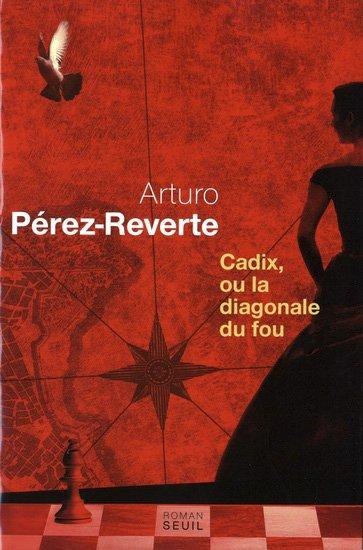 Cadix ou la diagonale du fou, Arturo Pérez-Reverte, Seuil ()