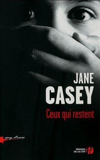 Jane Casey, «Ceux qui restent», Presses de la...