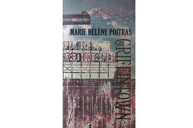Le roman Griffintownde Marie Hélène Poitras, western urbain dans le monde des...