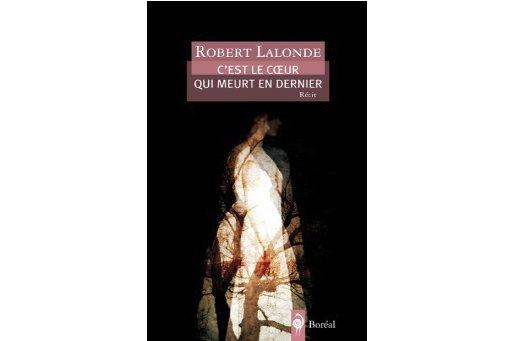 Robert Lalonde - C'est le coeur qui meurt en dernier