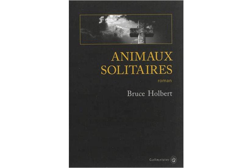 Animaux solitaires est le premier roman de Bruce Holbert, écrivain...