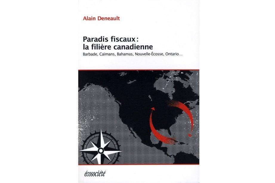 Alain Deneault, Paradis fiscaux: la filière canadienne -...