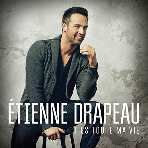 Étienne Drapeau,<em>T'es toute ma vie</em> ()