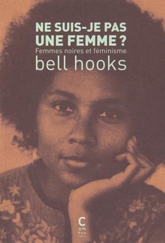 Ne suis-je pas une femme?:femmes noires et féminisme,... (Image fournie par la maison d'édition)