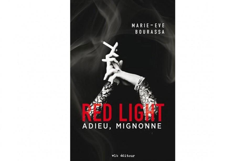 Red Light: Adieu, mignonne, de Marie-Eve Bourassa... (IMAGE FOURNIE PAR VLB ÉDITEUR)
