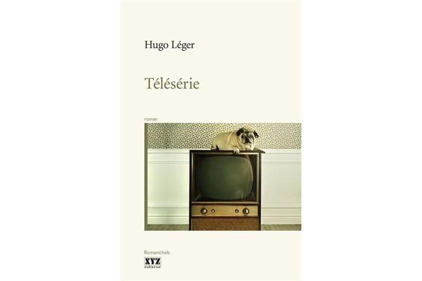 Télésérie, d'Hugo Léger... (Image fournie par XYZ Éditeur)
