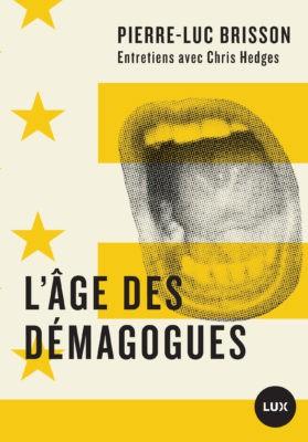 L'âge des démagogues, de Pierre-Luc Brisson, est composé... (Image fournie parLux éditeur)