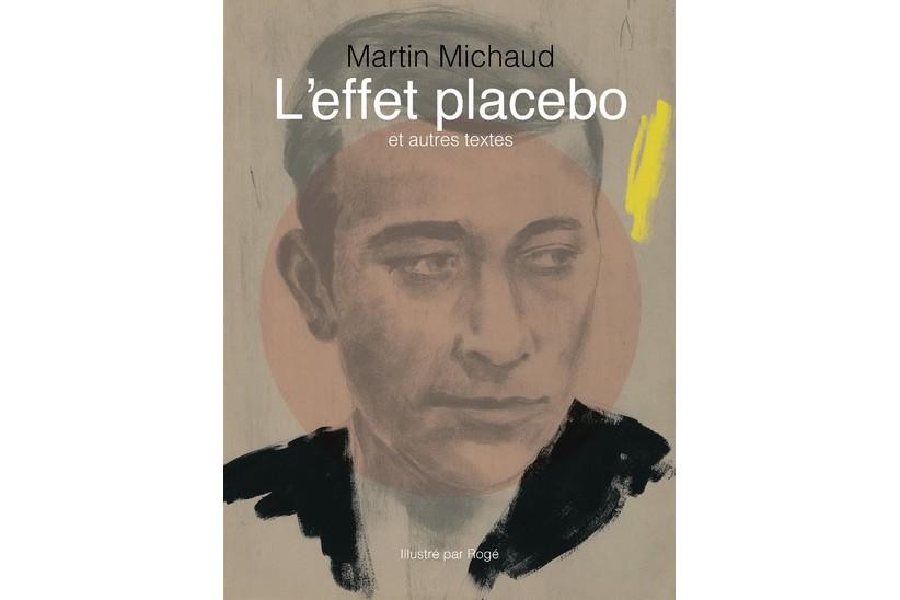 L'effet placebo et autres textes, de Martin Michaud... (Image fournie par goélette)