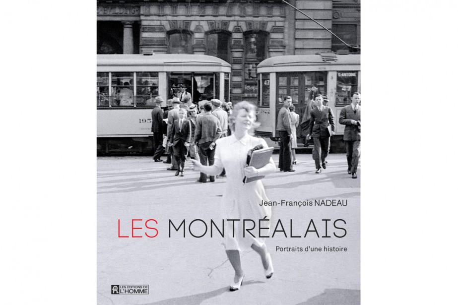 Les Montréalais- Portraits d'une histoire.Jean-François Nadeau...