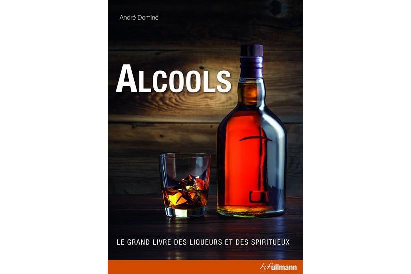 Alcools, le grand livre des liqueurs et des... (Photo fournie par l'éditeur)