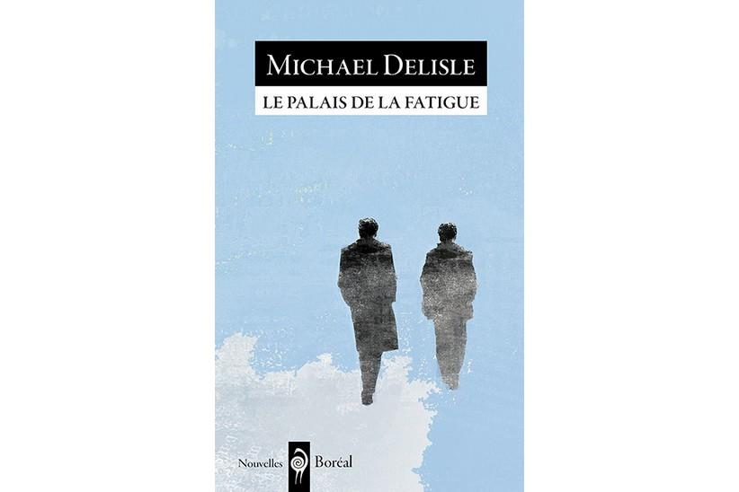 Le palais de la fatiguede Michel Delisle... (photo fournie par boréal)