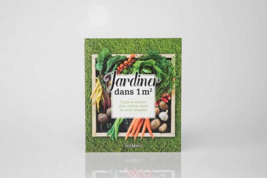 Jardiner dans 1m2, éd. Multimondes, 256 p., 27,95... (Photo Marco Campanozzi, La Presse)