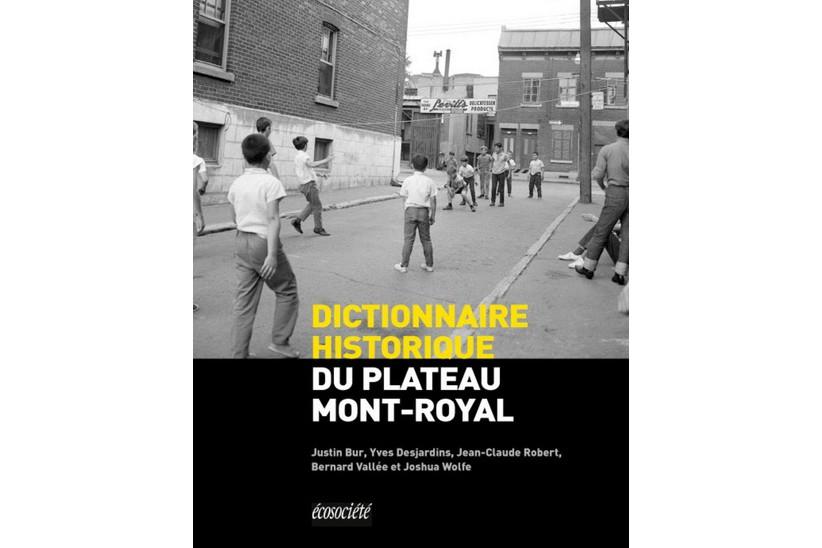 Dictionnaire historique du Plateau Mont-Royal... (Image fournie par les Éditions Écosociété)