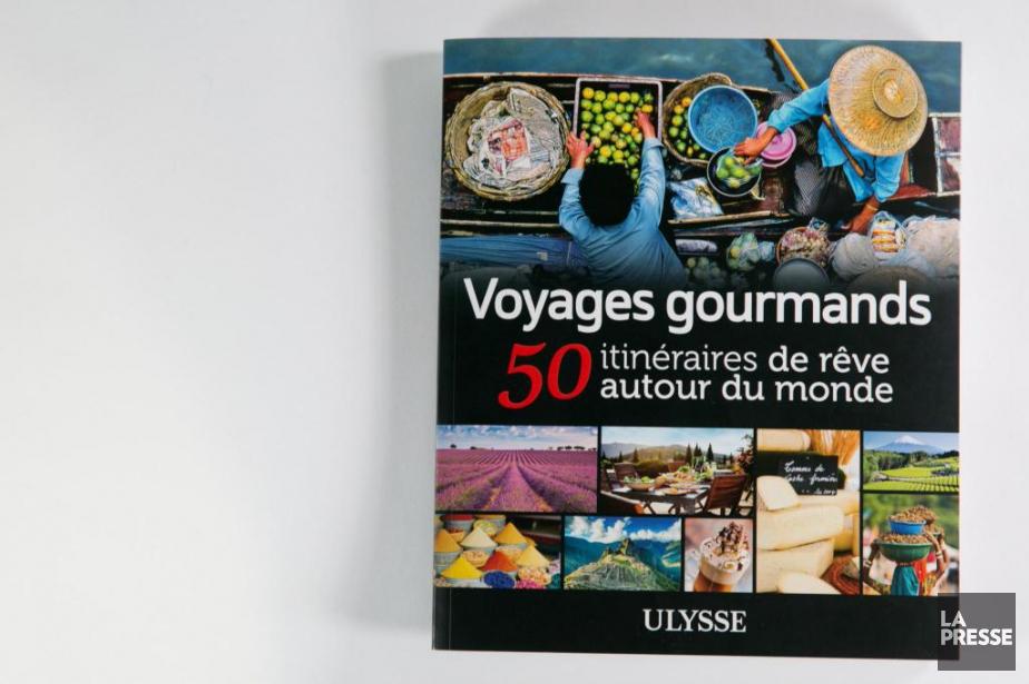 Voyages gourmands-50 itinéraires de rêve autour du mondeÉditions... (PHOTO FRANÇOIS ROY, LA PRESSE)