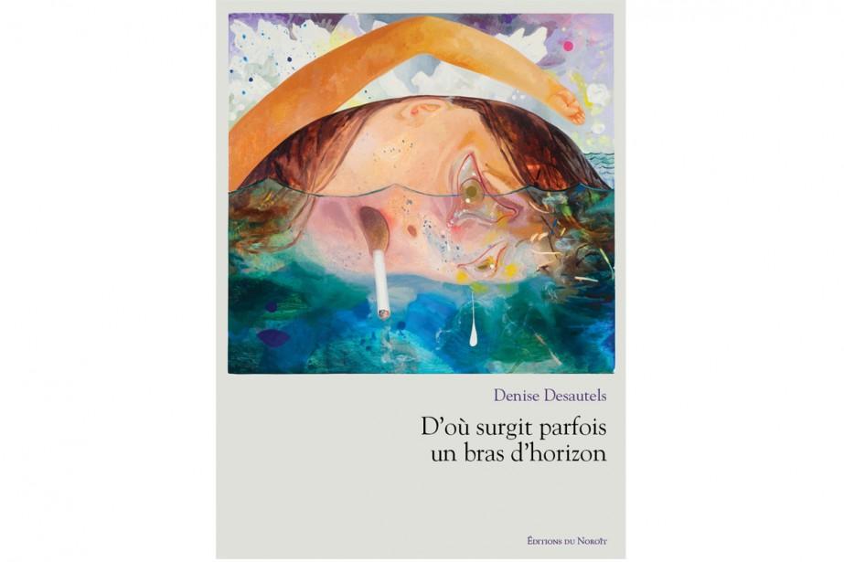 D'où surgit parfois un bras d'horizon,de Denise Desautels... (image fournie par les Éditions du Noroît)