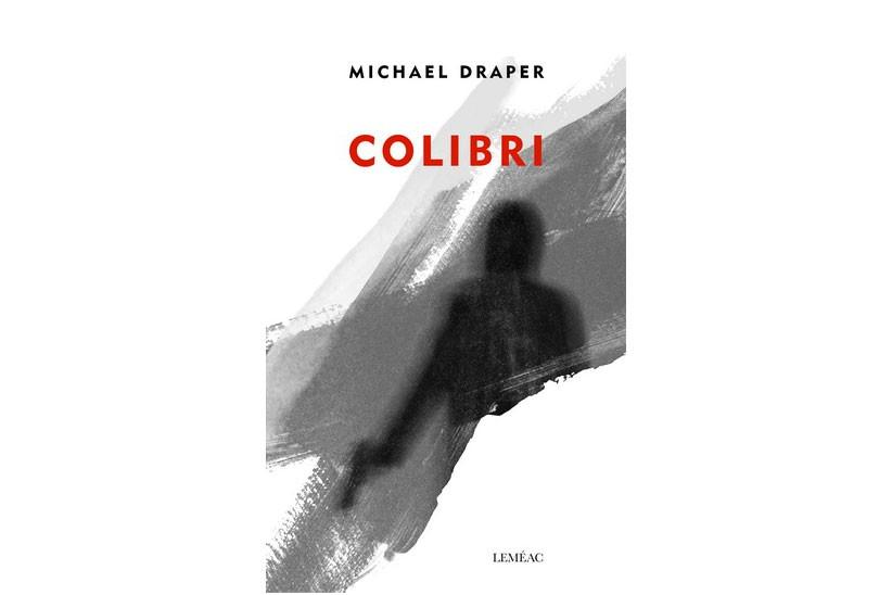 Colibri de Michael Draper... (Photo fournie par Leméac)