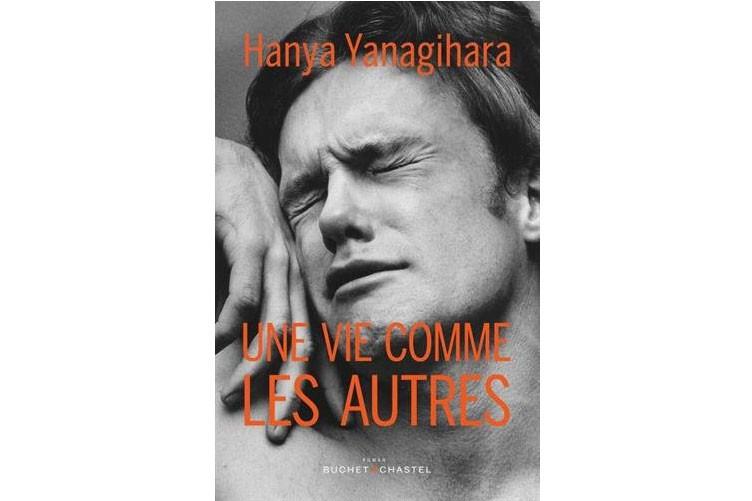 Une vie comme les autres, de Hanya Yanagihara... (Image fournie par Buchet Chastel)